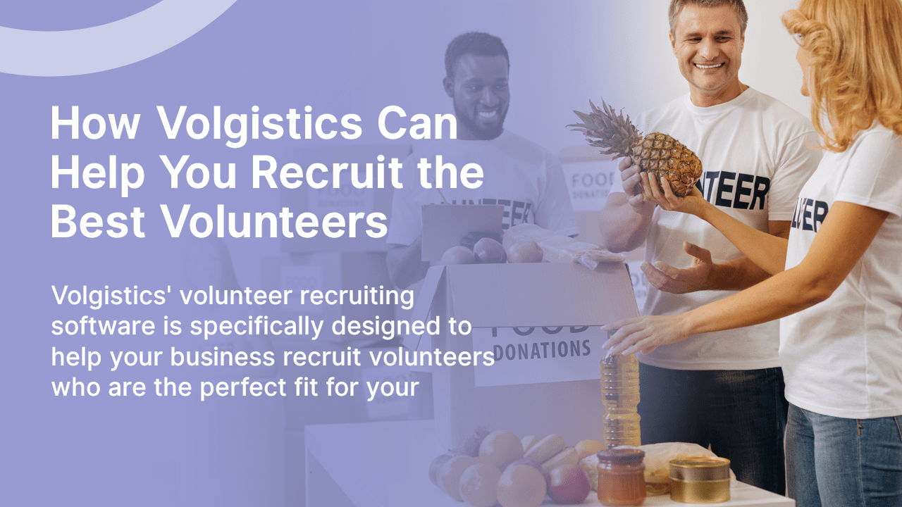 How Volgistics Can Help You Recruit the Best Volunteers