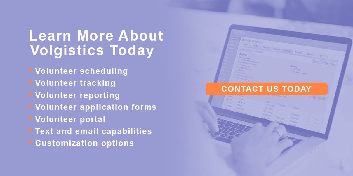 Learn more about Volgistics today. Volunteer scheduling; volunteer tracking; volunteer reporting; volunteer application forms; volunteer portal; text and email capabilities; customization options.