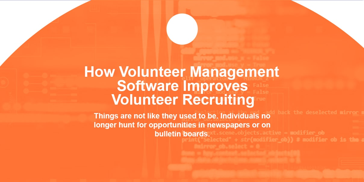 How Volunteer Management Software Improves Volunteer Recruiting. Things are not like they used to be. Individuals no longer hunt for opportunities in newspapers or on bulletin boards.