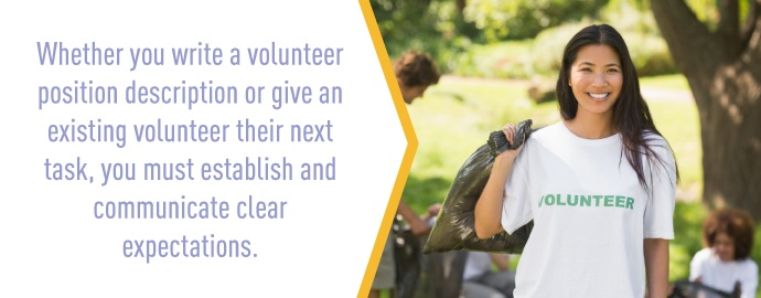 Whether you write a volunteer position description or give an existing volunteer their next task, you must establish and communicate clear expectations.