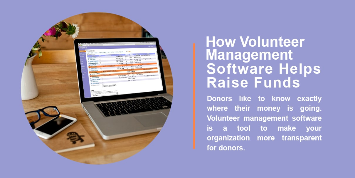How volunteer management software helps raise funds. Donors like to know exactly where their money is going. Volunteer management software is a tool to make your organization more transparent for donors.