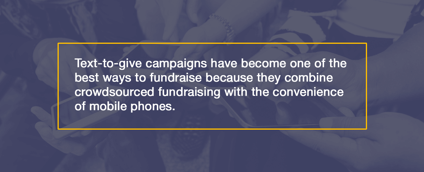 Text-to-give campaigns have become one of the best ways to fundraise because they combine crowdsourced fundraising with the convenience of mobile phones.