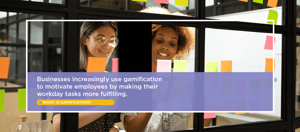 Businesses increasingly use gamification to motivate employees by making their workday tasks more fulfilling.