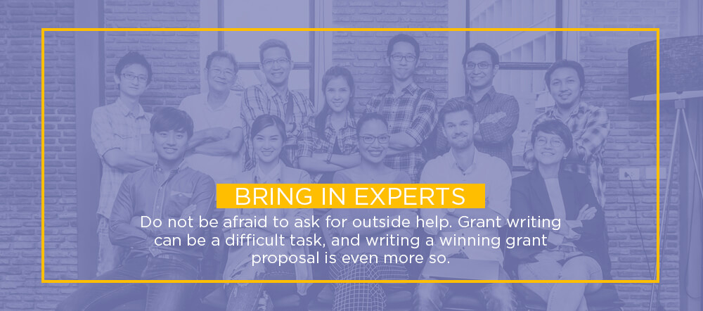 Do not be afraid to ask for outside help. Grant writing can be a difficult task, and writing a winning grant proposal is even more so.