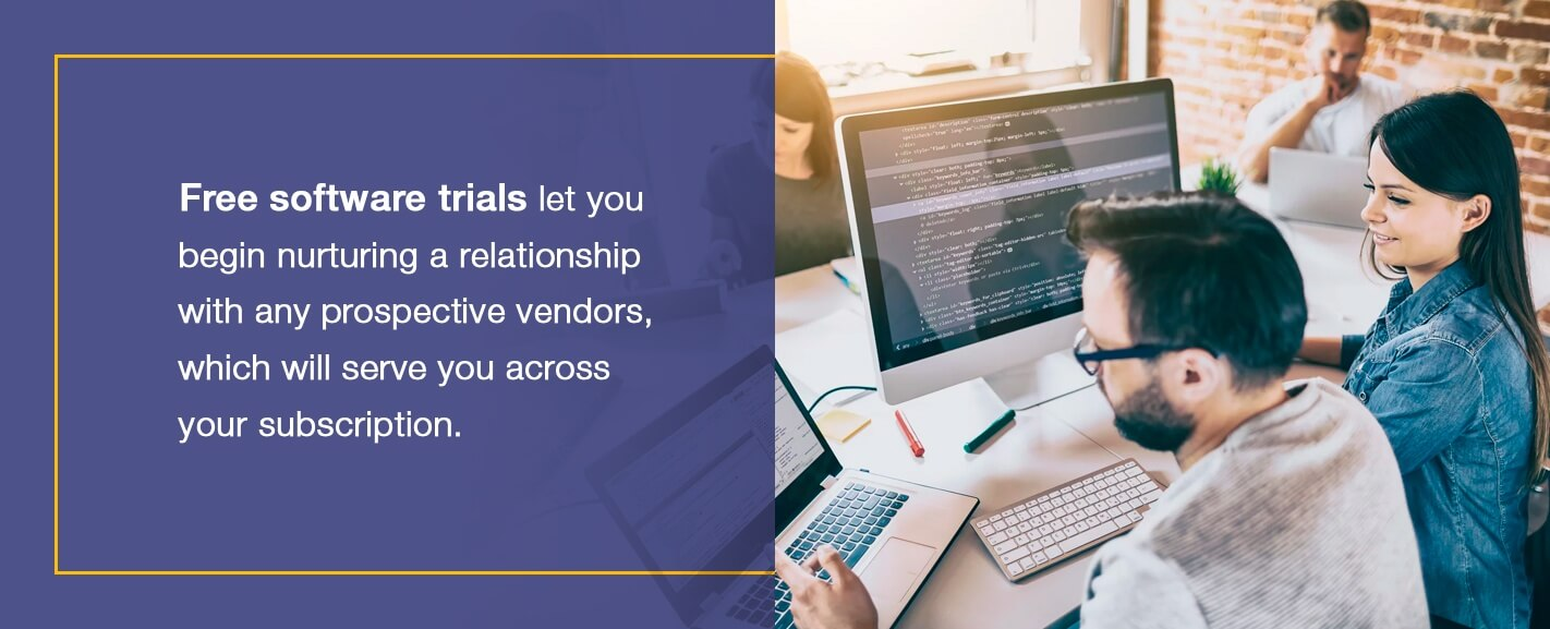 Free software trials let you begin nurturing a relationship with any prospective vendors