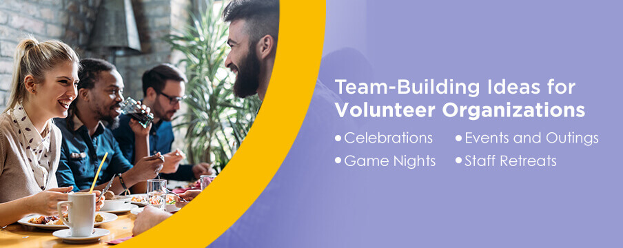 Team-Building Ideas for Volunteer Organizations: Celebrations, Game Nights, Events and Outings, Staff Retreats