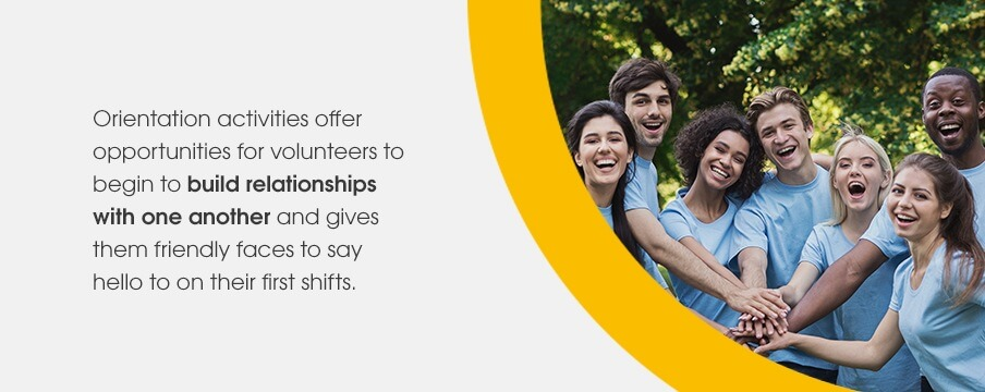 Orientation activities offer opportunities for volunteers to begin to build relationships with one another and gives them friendly faces to say hello to on their first shifts.