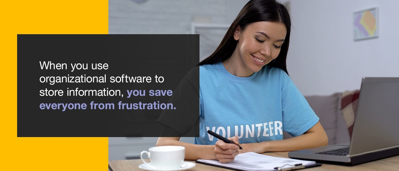 When you use organizational software to store information, you save everyone from frustration.