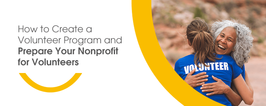 How to Create a Volunteer Program and Prepare Your Nonprofit for Volunteers