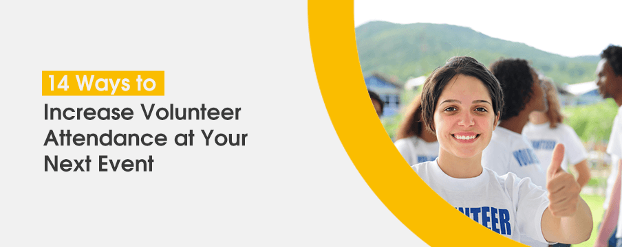 13 Ways to Increase Volunteer Attendance of You Next Event