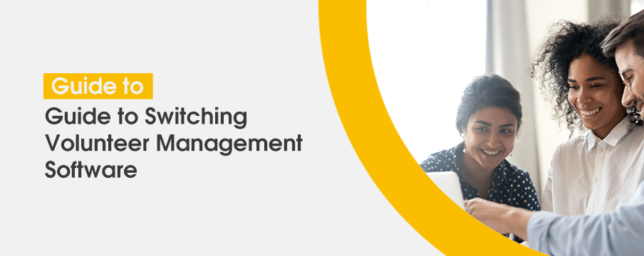 The Ultimate Guide to Switching Volunteer Management Software
