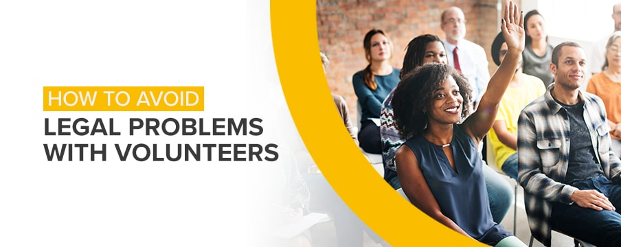 How to Avoid Legal Problems With Volunteers